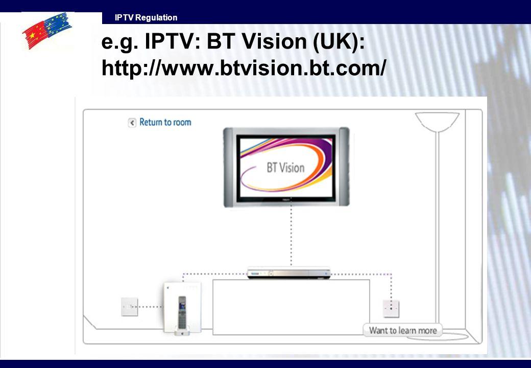 IPTV Regulation e.g. IPTV: BT Vision (UK): http://www.btvision.bt.com/