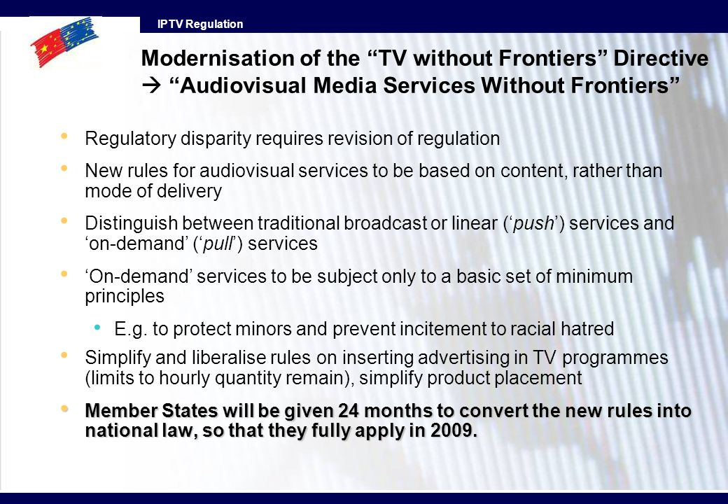 IPTV Regulation Modernisation of the TV without Frontiers Directive Audiovisual Media Services Without Frontiers Regulatory disparity requires revisio