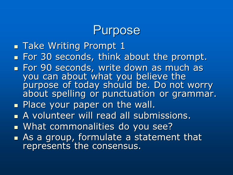 Purpose Take Writing Prompt 1 Take Writing Prompt 1 For 30 seconds, think about the prompt. For 30 seconds, think about the prompt. For 90 seconds, wr