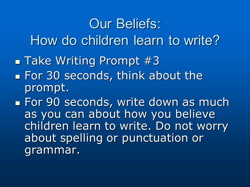 Our Beliefs: How do children learn to write.