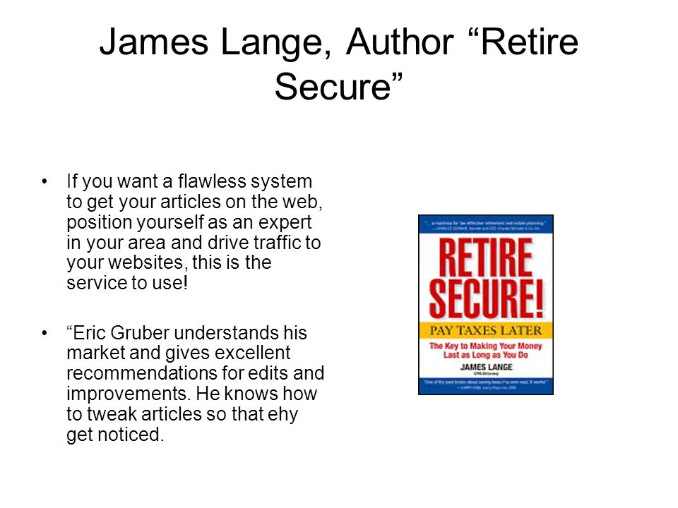 James Lange, Author Retire Secure If you want a flawless system to get your articles on the web, position yourself as an expert in your area and drive traffic to your websites, this is the service to use.