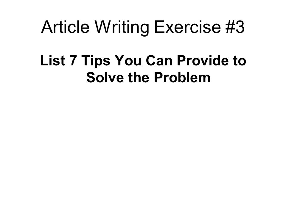 Article Writing Exercise #3 List 7 Tips You Can Provide to Solve the Problem