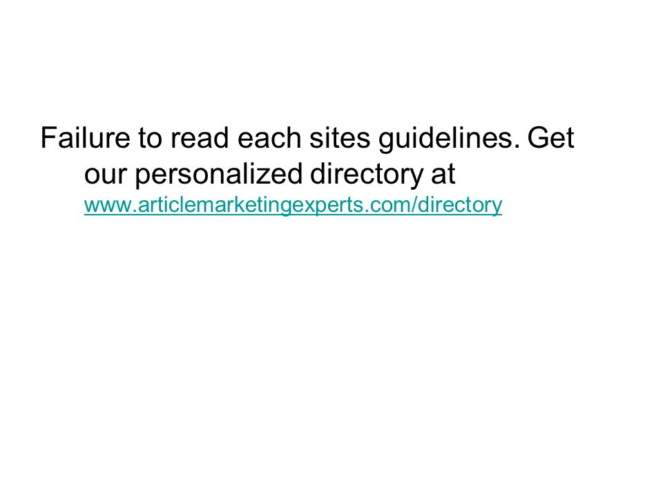 Failure to read each sites guidelines.