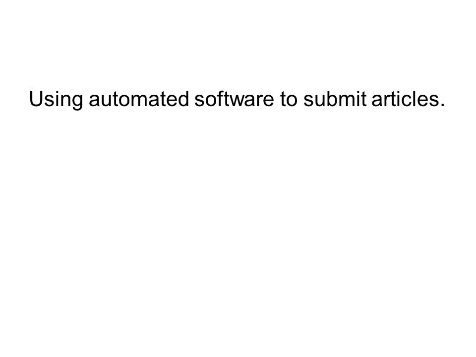 Using automated software to submit articles.