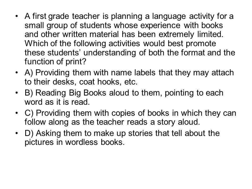 A first grade teacher is planning a language activity for a small group of students whose experience with books and other written material has been ex