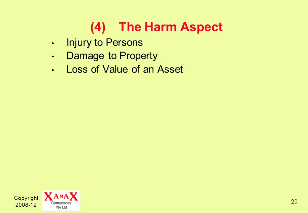 Copyright 2008-12 20 (4)The Harm Aspect Injury to Persons Damage to Property Loss of Value of an Asset