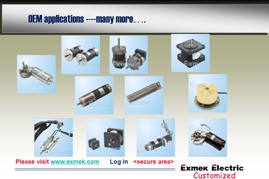 OEM applications ----many more …. Please visit www.exmek.com Log in <secure area> Customized Solutions