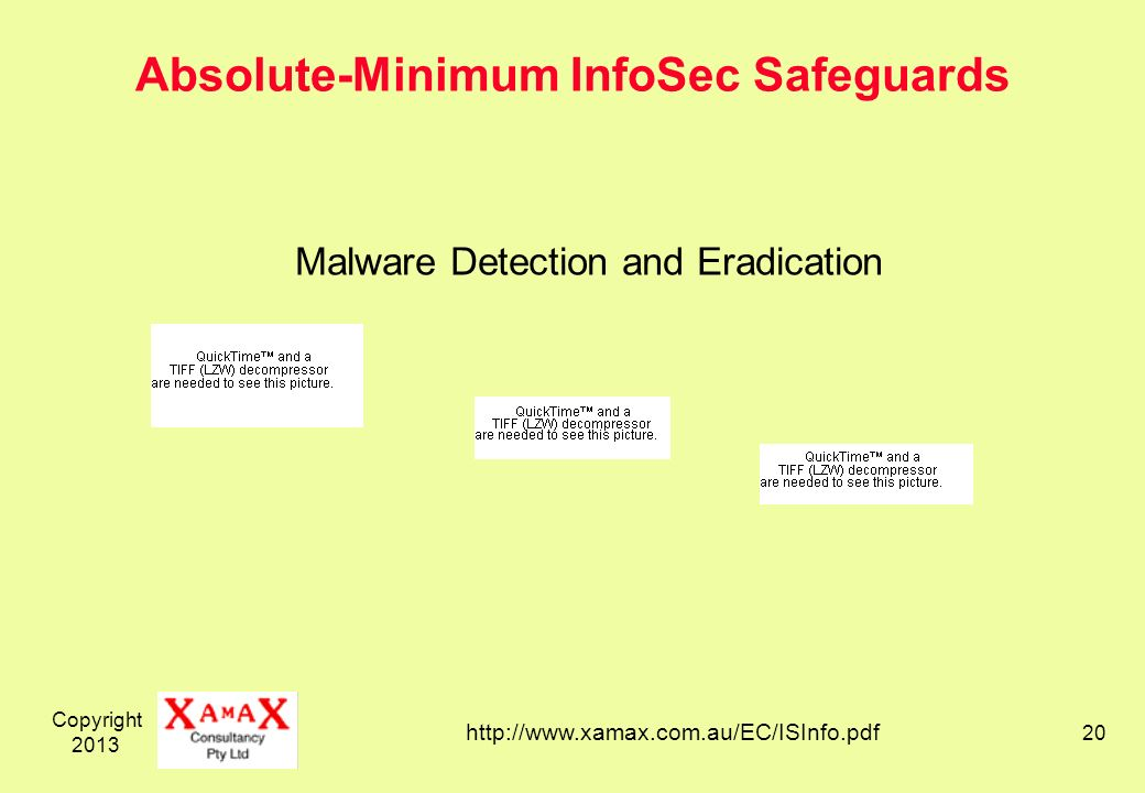 Copyright 2013 20 Absolute-Minimum InfoSec Safeguards Malware Detection and Eradication http://www.xamax.com.au/EC/ISInfo.pdf