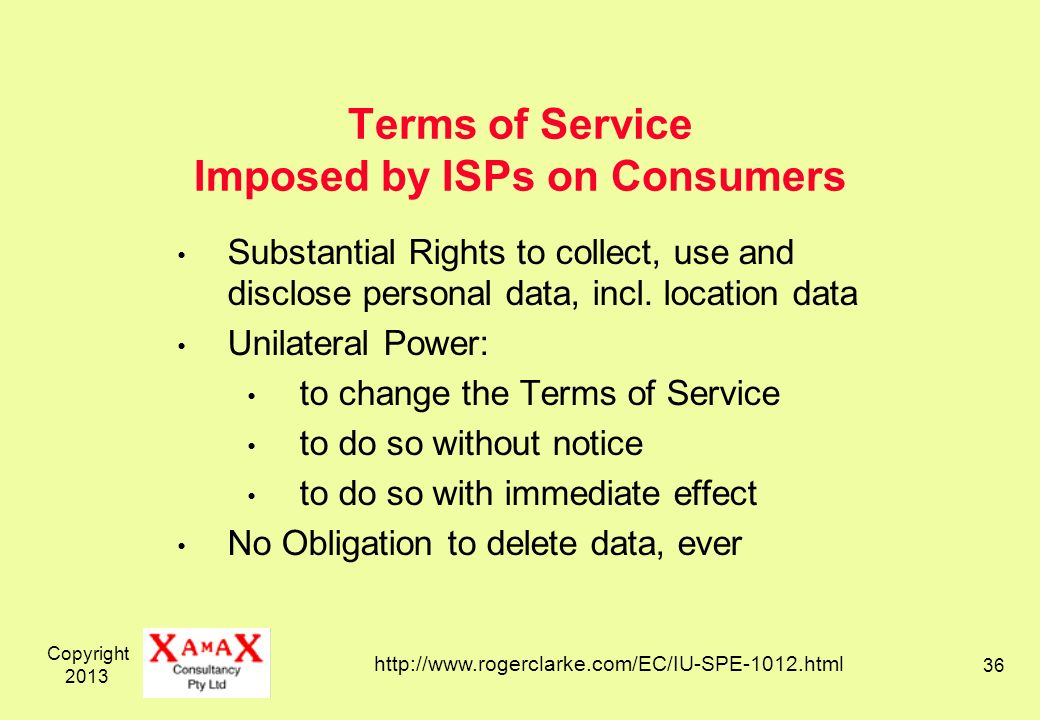 Copyright 2013 36 Terms of Service Imposed by ISPs on Consumers Substantial Rights to collect, use and disclose personal data, incl.