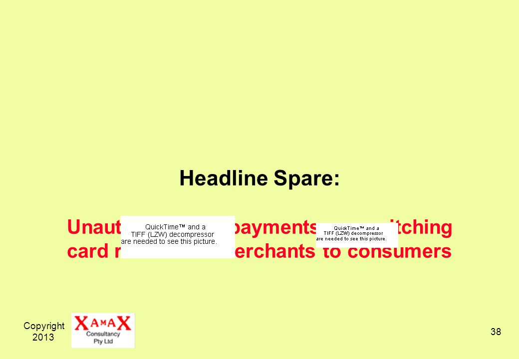 Copyright 2013 38 Headline Spare: Unauthenticated payments are switching card risks from merchants to consumers
