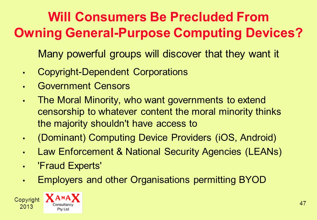 Copyright 2013 47 Will Consumers Be Precluded From Owning General-Purpose Computing Devices.