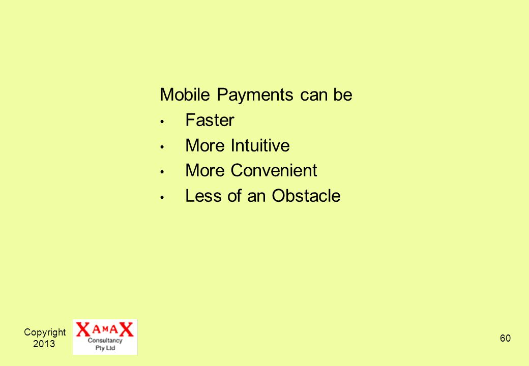 Copyright 2013 60 Mobile Payments can be Faster More Intuitive More Convenient Less of an Obstacle