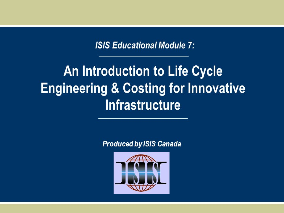 Section:6 ISIS EC Module 7 FRP Composites For Construction Background: Parameters selected reflect requirements of LCC analysis and specific characteristics of the current example Initial costs Maintenance, repair and rehabilitation (MR&R) costs Operations (user) costs Decommissioning costs (including salvage and disposal) Social and environmental externality and new technology costs Externality costs are assumed to be considered within decommissioning estimates used in the analysis Example Case Study: Bridge Deck Innovations