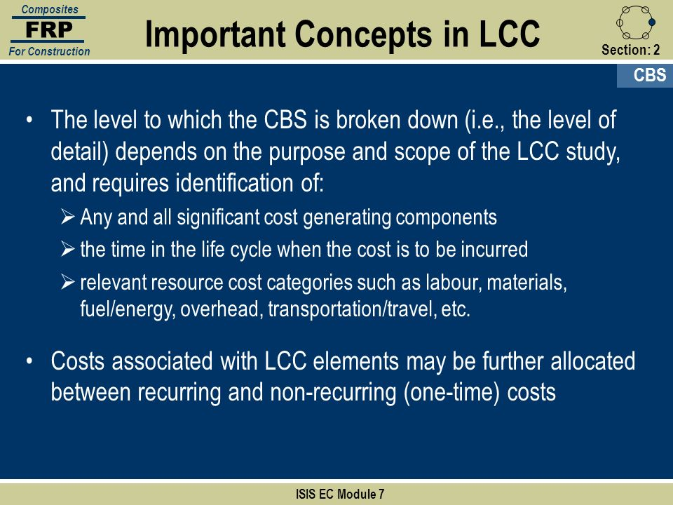 Section:2 Important Concepts in LCC ISIS EC Module 7 FRP Composites For Construction The level to which the CBS is broken down (i.e., the level of det