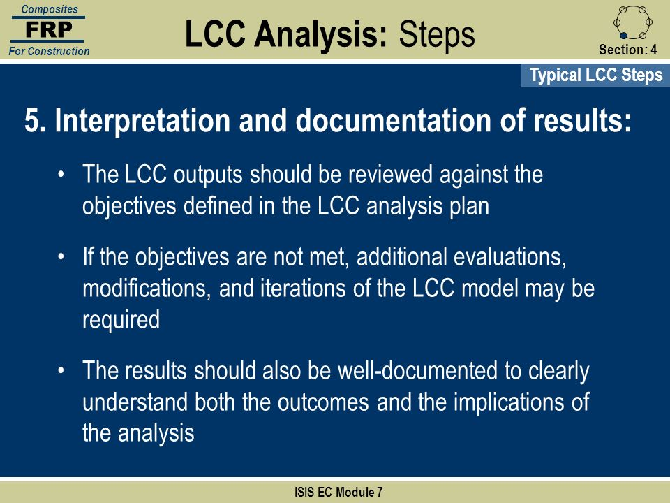 Section:4 ISIS EC Module 7 FRP Composites For Construction 5. Interpretation and documentation of results: The LCC outputs should be reviewed against