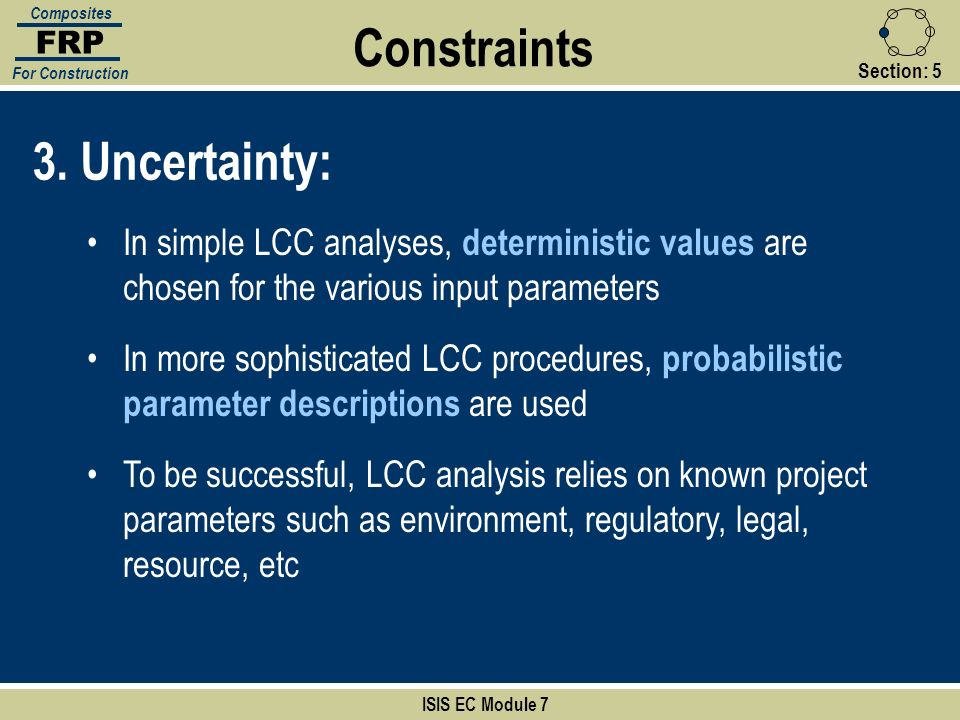 Section:5 ISIS EC Module 7 FRP Composites For Construction 3.Uncertainty: In simple LCC analyses, deterministic values are chosen for the various inpu