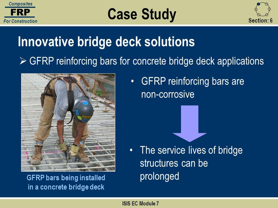 Section:6 Case Study ISIS EC Module 7 FRP Composites For Construction Innovative bridge deck solutions GFRP reinforcing bars for concrete bridge deck