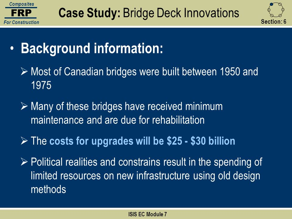 Section:6 ISIS EC Module 7 FRP Composites For Construction Background information: Most of Canadian bridges were built between 1950 and 1975 Many of t