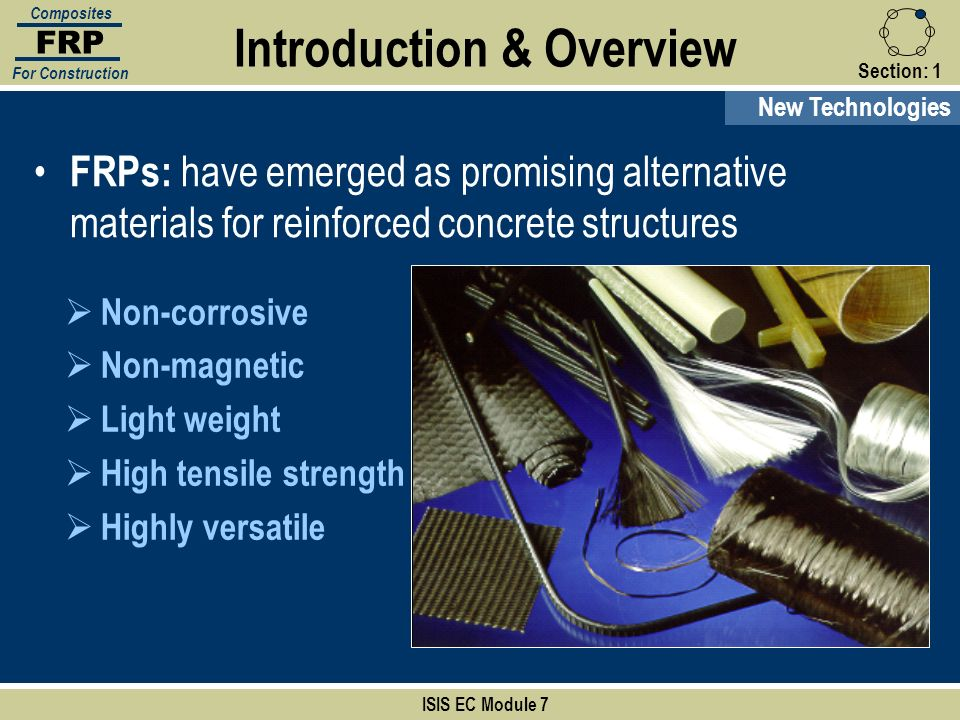 Section:1 FRPs: have emerged as promising alternative materials for reinforced concrete structures ISIS EC Module 7 FRP Composites For Construction No