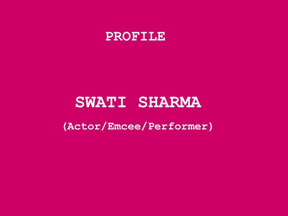 PROFILE SWATI SHARMA (Actor/Emcee/Performer)