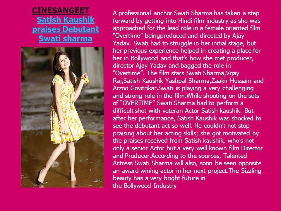 CINESANGEET Satish Kaushik praises Debutant Swati sharma Satish Kaushik praises Debutant Swati sharma A professional anchor Swati Sharma has taken a s