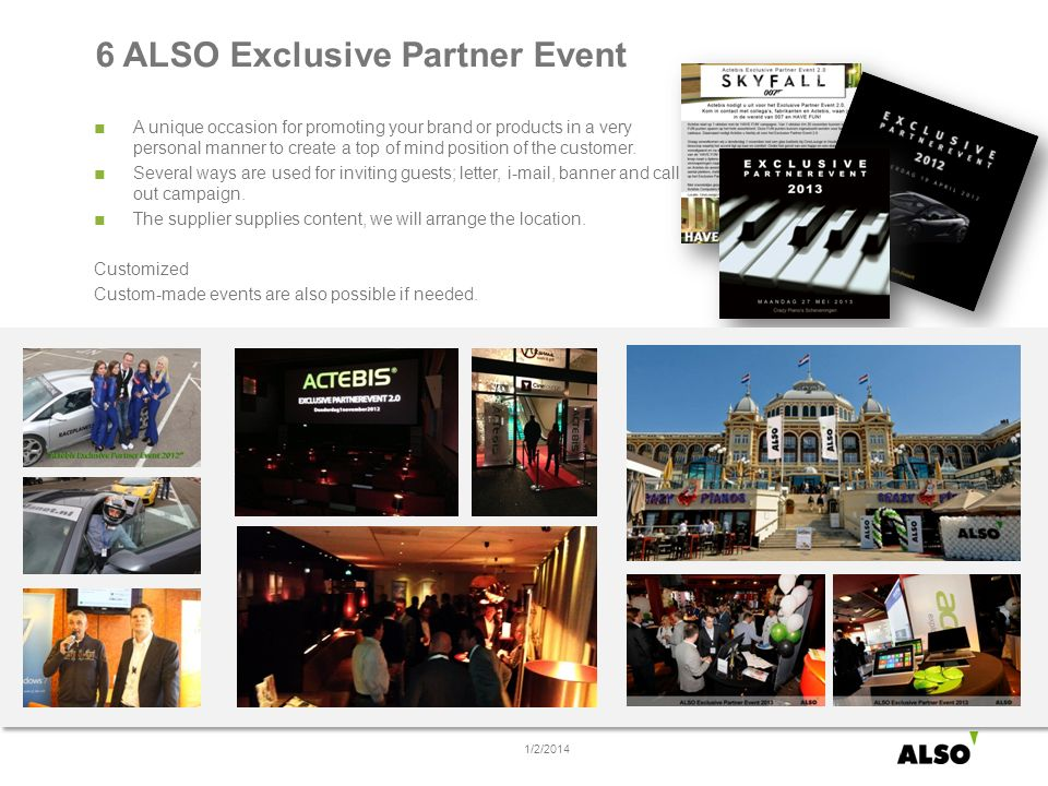 6 ALSO Exclusive Partner Event A unique occasion for promoting your brand or products in a very personal manner to create a top of mind position of the customer.