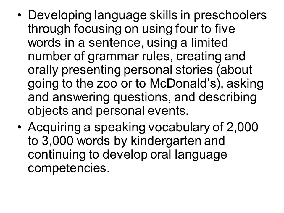Developing language skills in preschoolers through focusing on using four to five words in a sentence, using a limited number of grammar rules, creati