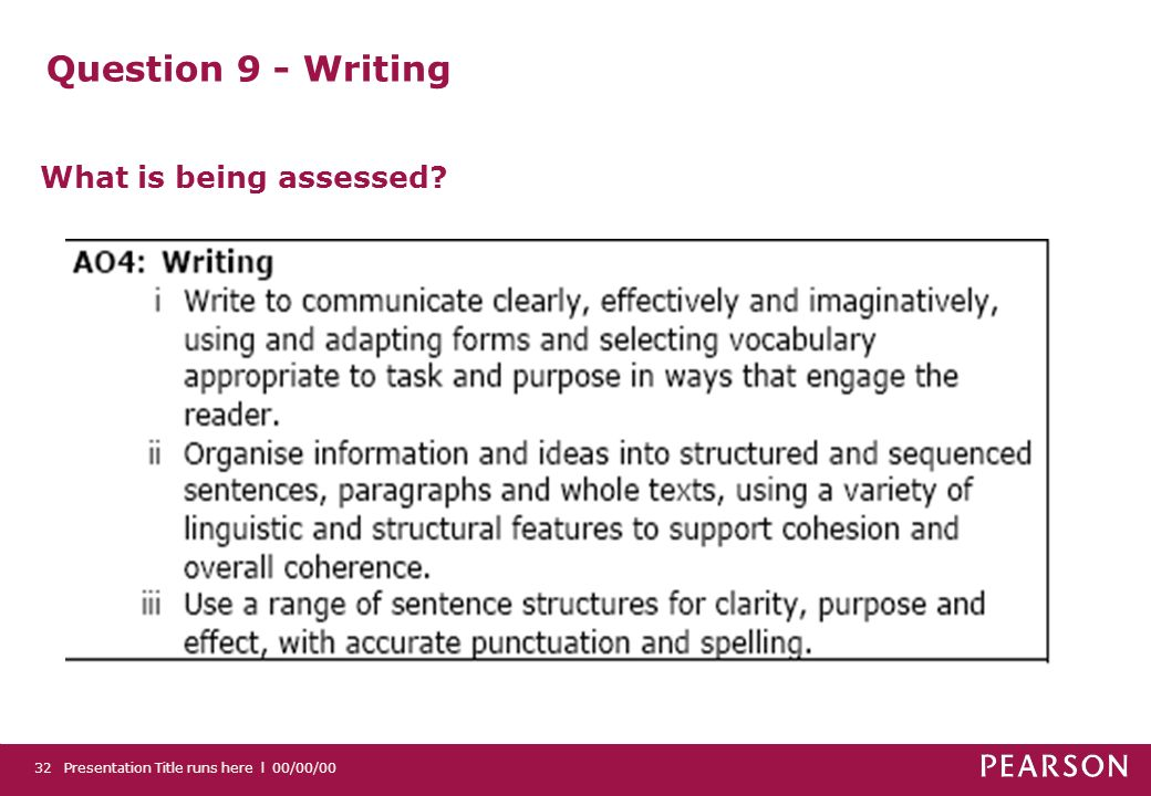 Question 9 - Writing What is being assessed Presentation Title runs here l 00/00/0032
