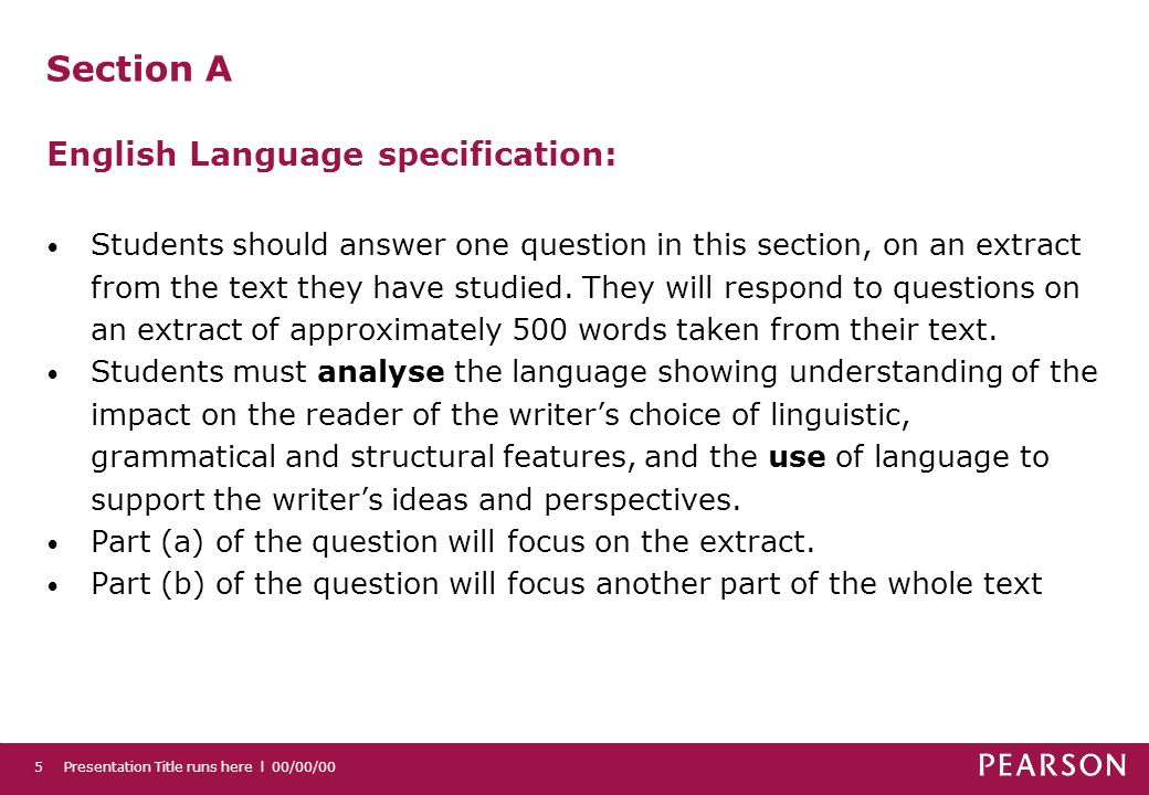 Presentation Title runs here l 00/00/005 Section A English Language specification: Students should answer one question in this section, on an extract from the text they have studied.