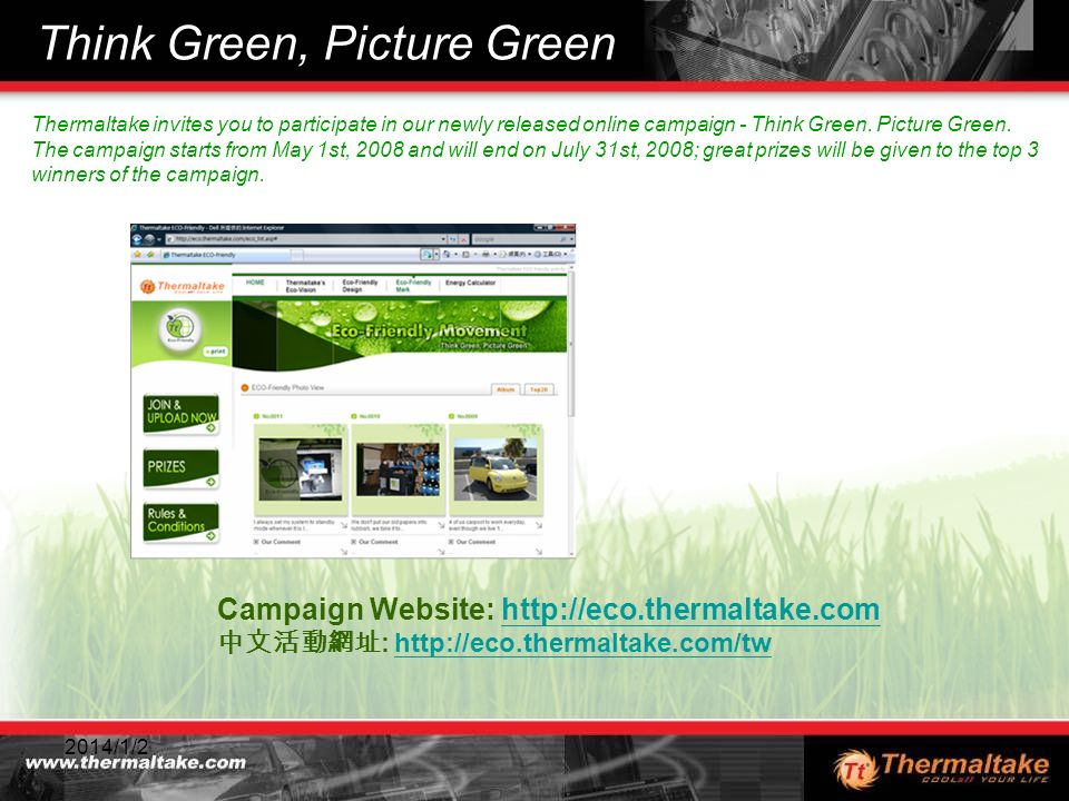 2014/1/25 Think Green, Picture Green Thermaltake invites you to participate in our newly released online campaign - Think Green. Picture Green. The ca