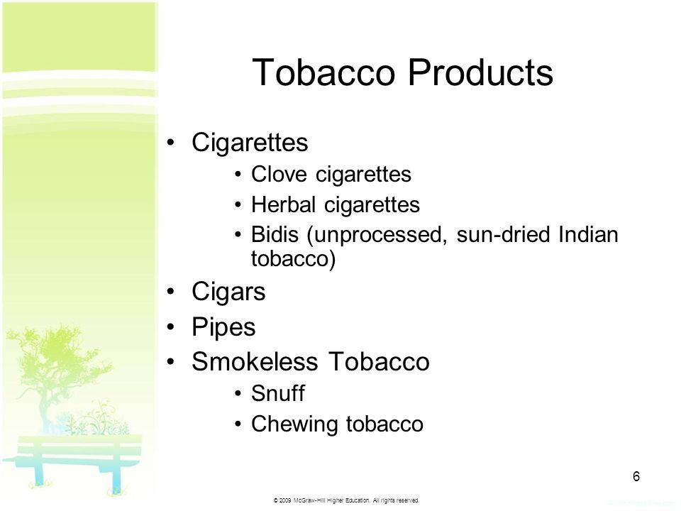 © 2009 McGraw-Hill Higher Education. All rights reserved. 6 Tobacco Products Cigarettes Clove cigarettes Herbal cigarettes Bidis (unprocessed, sun-dri
