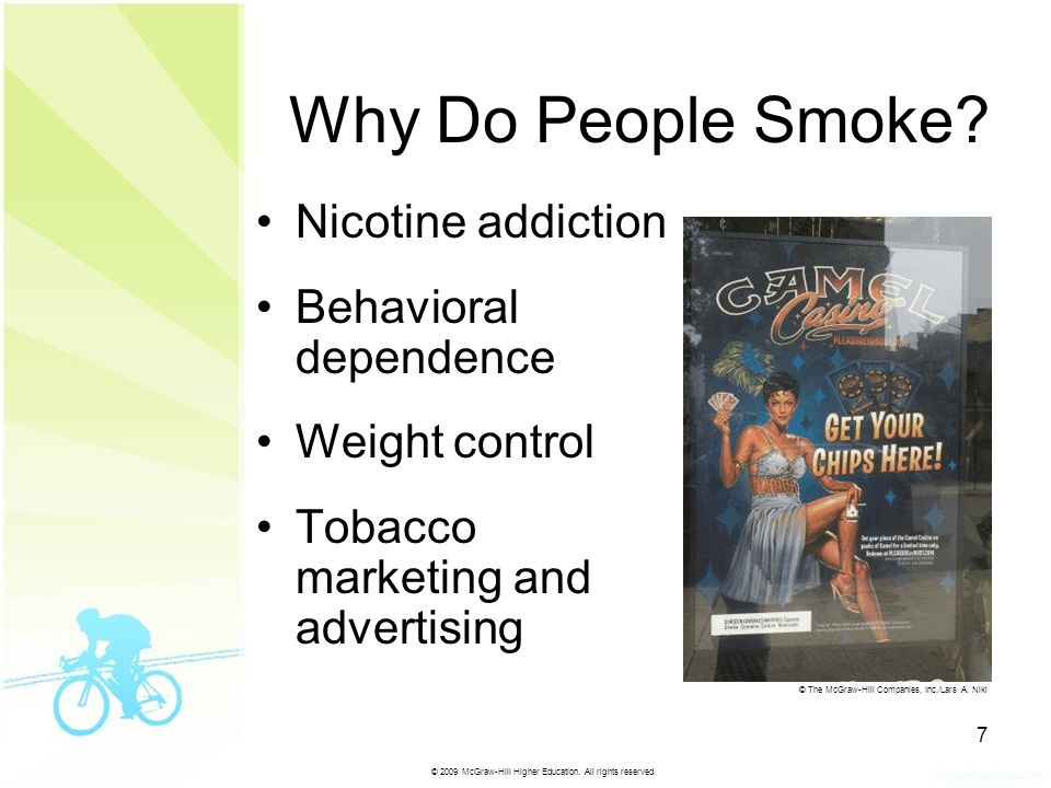 © 2009 McGraw-Hill Higher Education. All rights reserved. 7 Why Do People Smoke? Nicotine addiction Behavioral dependence Weight control Tobacco marke