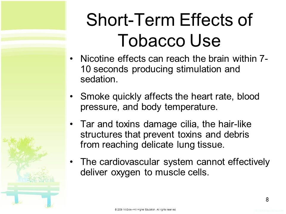© 2009 McGraw-Hill Higher Education. All rights reserved. 8 Short-Term Effects of Tobacco Use Nicotine effects can reach the brain within 7- 10 second