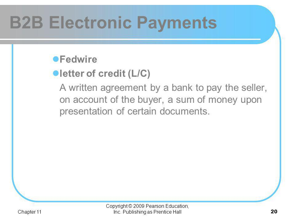 Chapter 11 Copyright © 2009 Pearson Education, Inc. Publishing as Prentice Hall 19 B2B Electronic Payments EIPP Models Seller Direct Buyer Direct Cons