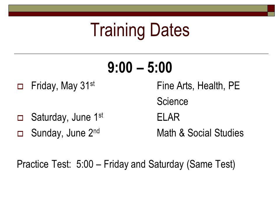 Training Dates 9:00 – 5:00 Friday, May 31 st Fine Arts, Health, PE Science Saturday, June 1 st ELAR Sunday, June 2 nd Math & Social Studies Practice T
