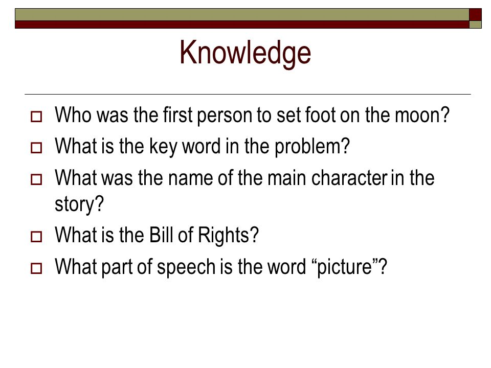 Knowledge Who was the first person to set foot on the moon? What is the key word in the problem? What was the name of the main character in the story?