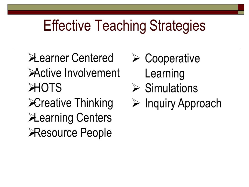 Effective Teaching Strategies Learner Centered Active Involvement HOTS Creative Thinking Learning Centers Resource People Cooperative Learning Simulat