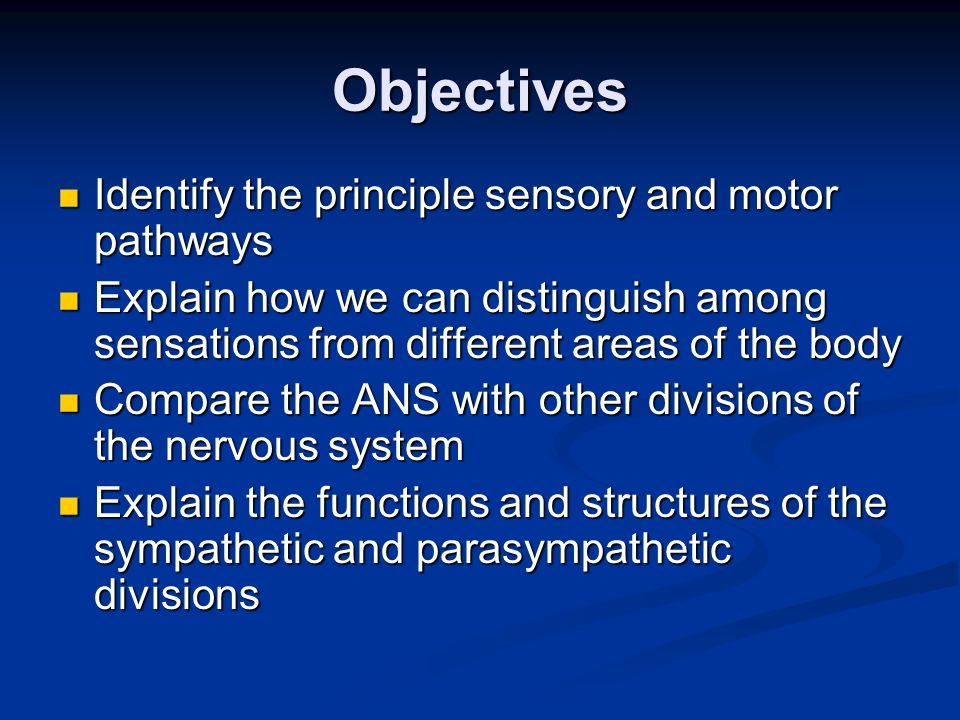 Objectives Discuss the relationship between the sympathetic and parasympathetic divisions, and explain the implications of dual innervation Discuss the relationship between the sympathetic and parasympathetic divisions, and explain the implications of dual innervation Discuss the interrelationships among the nervous system and other organ systems Discuss the interrelationships among the nervous system and other organ systems