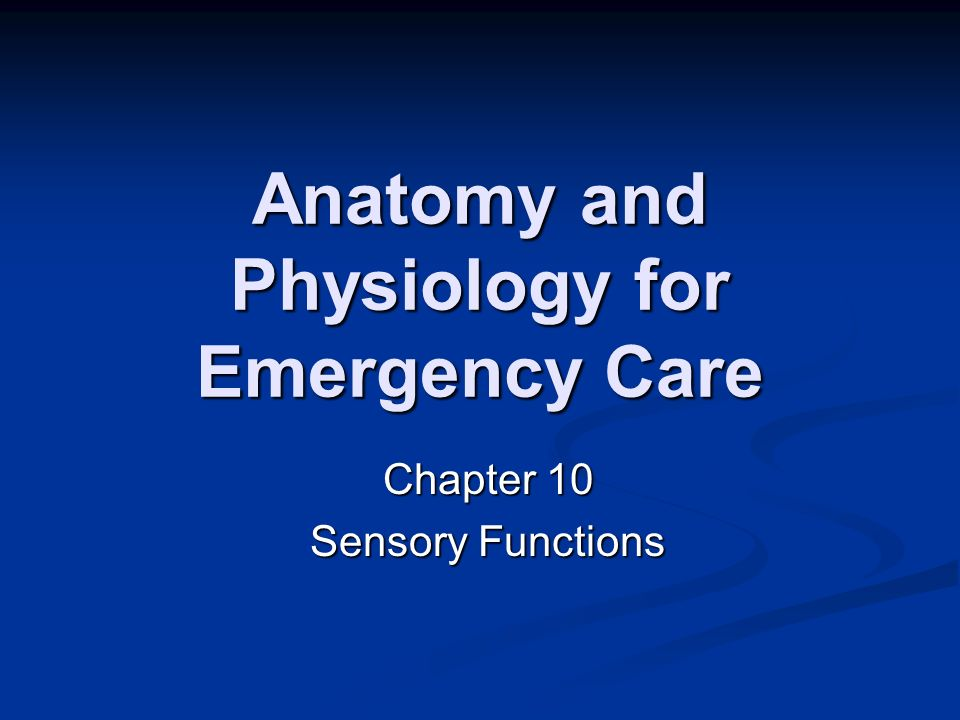 Anatomy and Physiology for Emergency Care Chapter 10 Sensory Functions