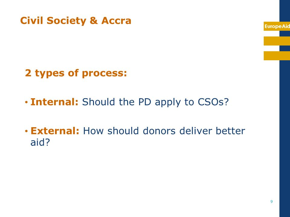 EuropeAid 9 2 types of process: Internal: Should the PD apply to CSOs.