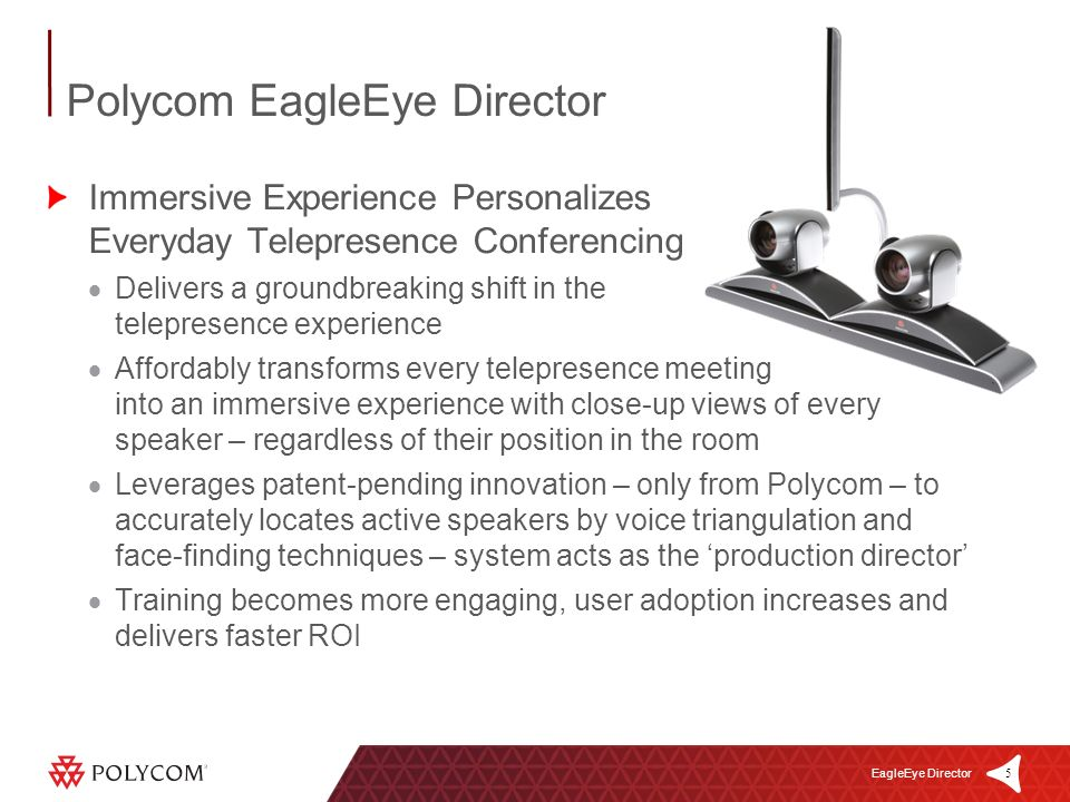 5 EagleEye Director Immersive Experience Personalizes Everyday Telepresence Conferencing Delivers a groundbreaking shift in the telepresence experienc