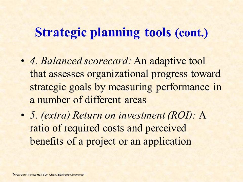Dr. Chen, Electronic Commerce Pearson/Prentice Hall & Dr. Chen, Electronic Commerce Strategic planning tools (cont.) 4. Balanced scorecard: An adaptiv