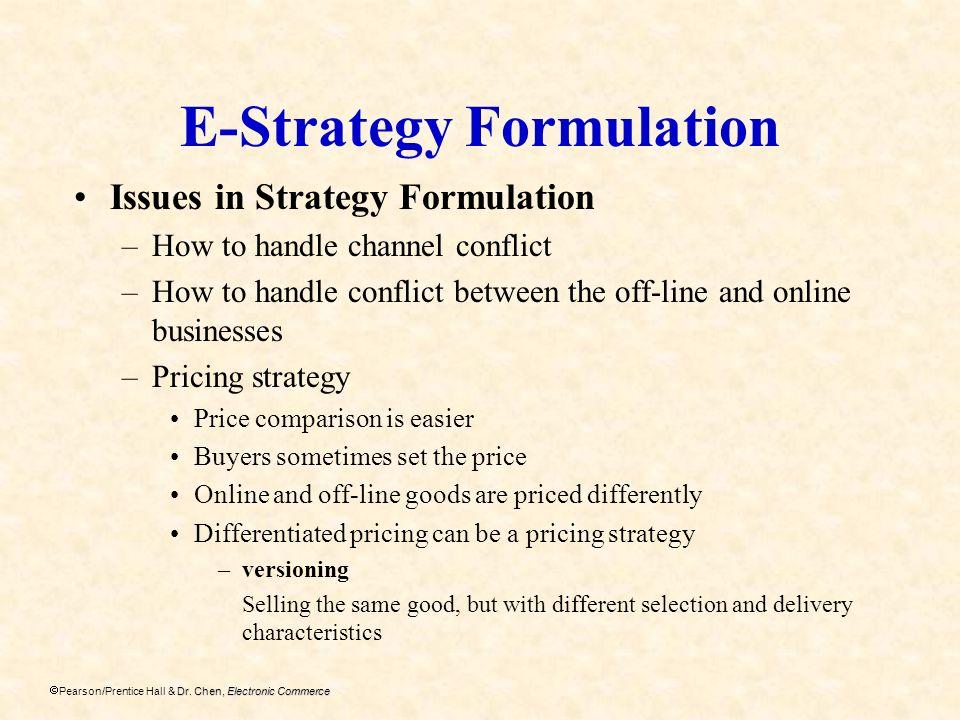 Dr. Chen, Electronic Commerce Pearson/Prentice Hall & Dr. Chen, Electronic Commerce E-Strategy Formulation Issues in Strategy Formulation –How to hand