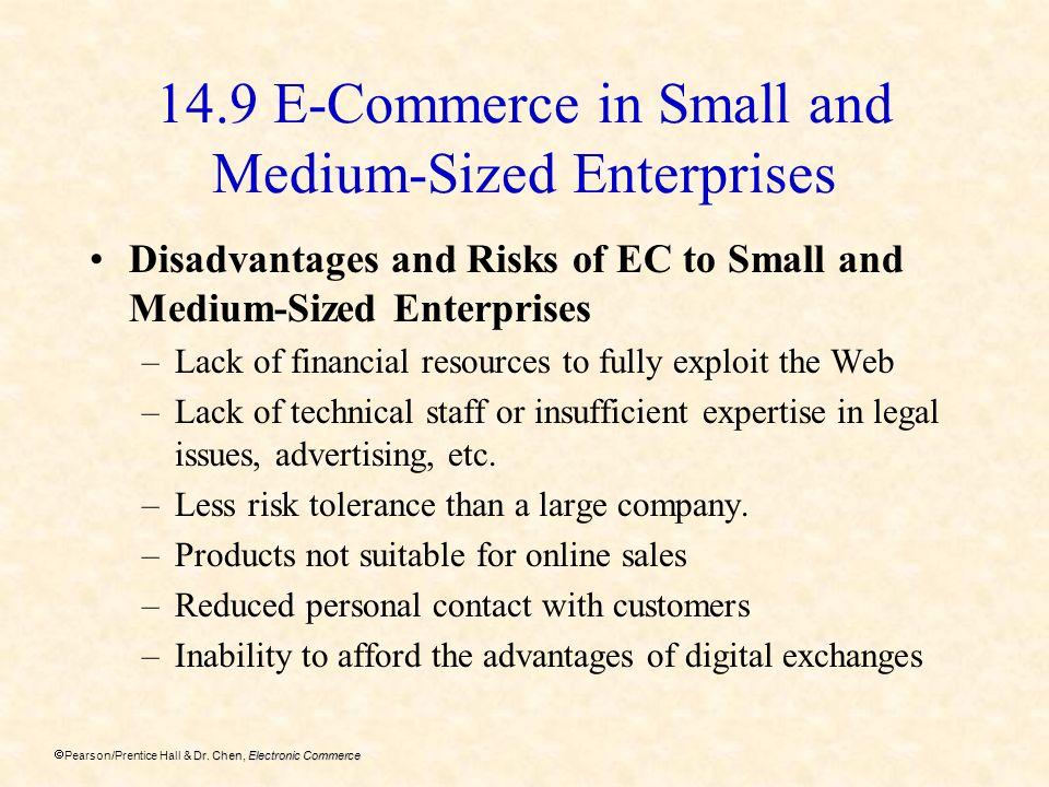 Dr. Chen, Electronic Commerce Pearson/Prentice Hall & Dr. Chen, Electronic Commerce 14.9 E-Commerce in Small and Medium-Sized Enterprises Disadvantage