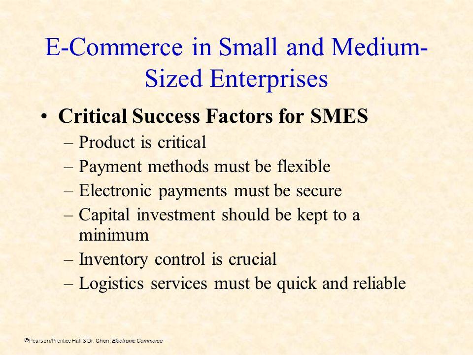Dr. Chen, Electronic Commerce Pearson/Prentice Hall & Dr. Chen, Electronic Commerce E-Commerce in Small and Medium- Sized Enterprises Critical Success