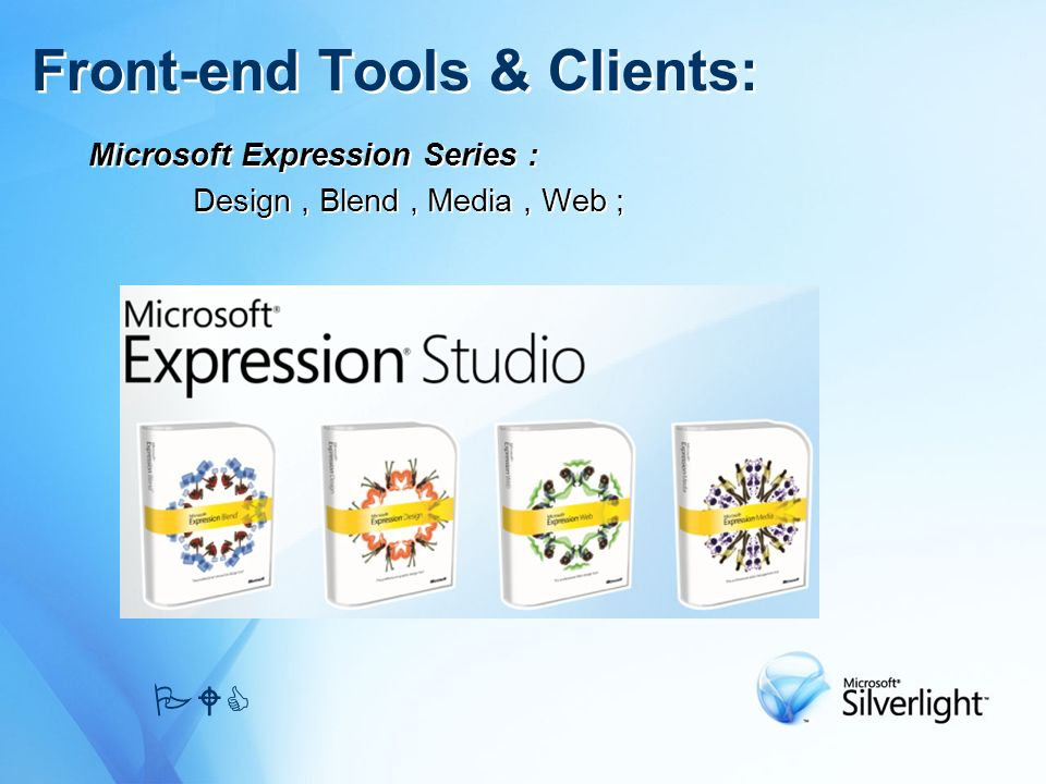 Microsoft Expression Series : Design, Blend, Media, Web ; Microsoft Expression Series : Design, Blend, Media, Web ; Front-end Tools & Clients: PWC