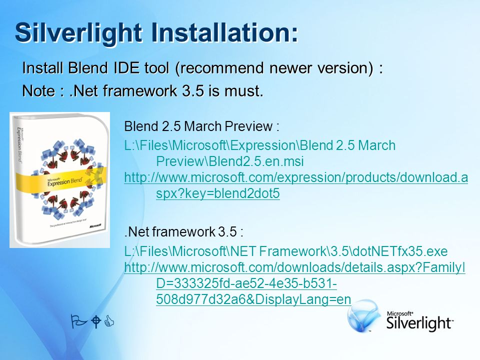 Install Blend IDE tool (recommend newer version) : Note :.Net framework 3.5 is must. Install Blend IDE tool (recommend newer version) : Note :.Net fra