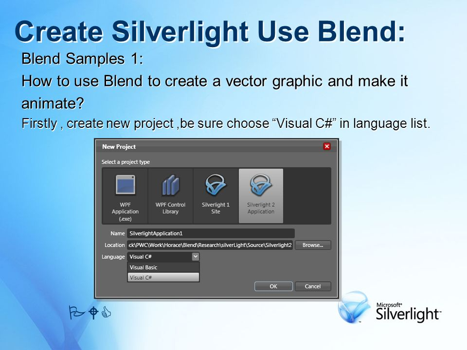 Blend Samples 1: How to use Blend to create a vector graphic and make it animate? Firstly, create new project,be sure choose Visual C# in language lis
