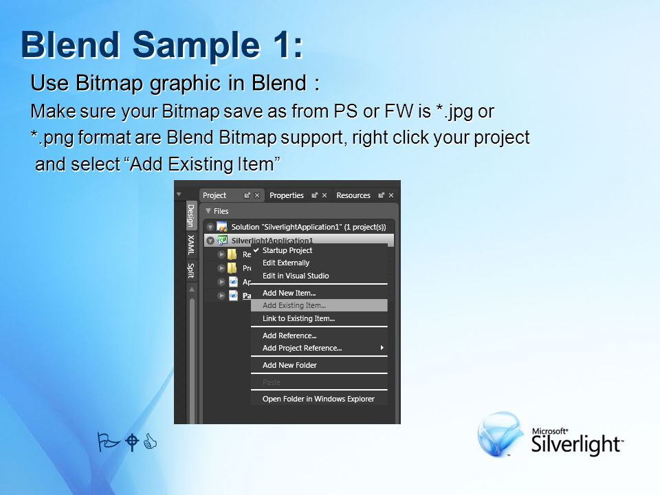 Use Bitmap graphic in Blend : Make sure your Bitmap save as from PS or FW is *.jpg or *.png format are Blend Bitmap support, right click your project