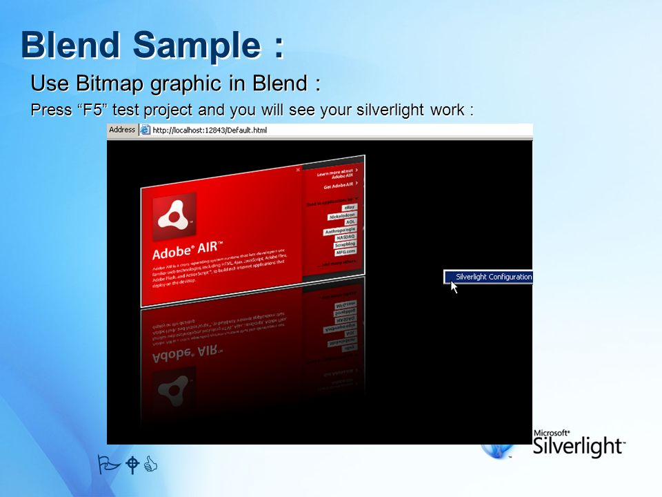 Use Bitmap graphic in Blend : Press F5 test project and you will see your silverlight work : Use Bitmap graphic in Blend : Press F5 test project and y